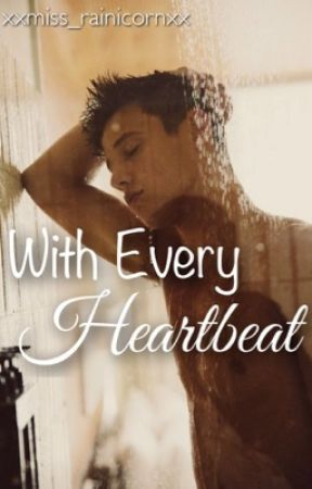 With Every Heartbeat | Cameron Dallas FanFic by xxmiss_rainicornxx