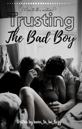 Trusting The Bad Boy by born_to_be_lazy