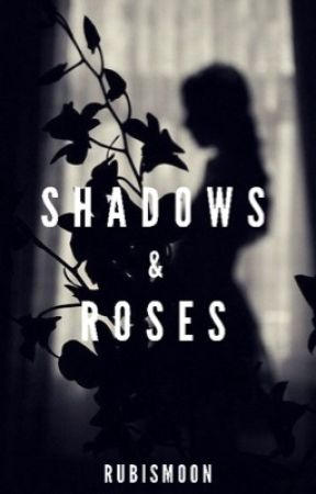 Shadows & Roses [Prochainement] by RubisM00n