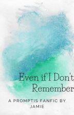 Even if I Don't Remember (Promptis) by TheEddsworldTrashbag