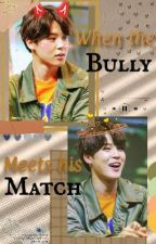 When the bully meets his Match || A P.JM by taegi1470