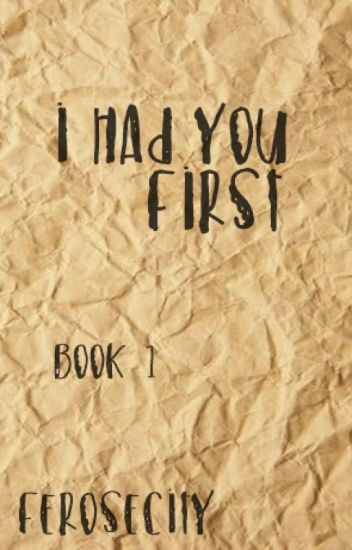 I had you first [Book One]