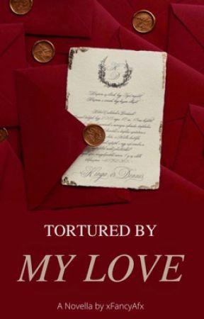 Tortured by My Love by xFancyAfx