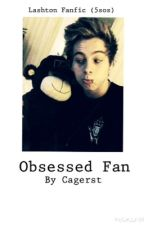 Obsessed Fan - Lashton Fanfic (5SOS) by Cagerst