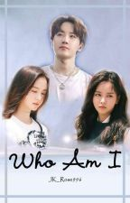 Who am I by JK_Rose996