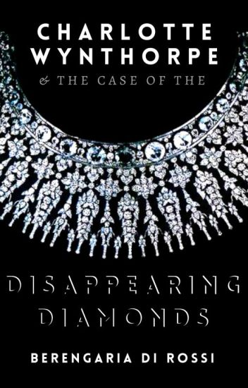 Charlotte Wynthorpe and the Case of the Disappearing Diamonds