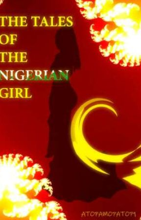Tales of the Nigerian Girl  by atopamopatop1