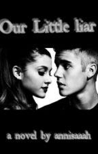our little liar (bieber love story) by annisaaah