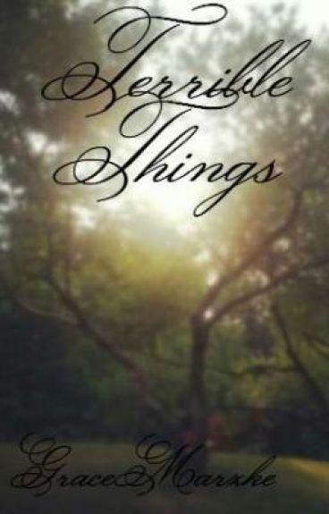 Terrible Things by GraceMarzke