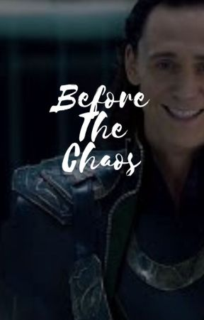 Before The Chaos (Loki FanFic) by Cookiedot1234567