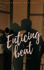 Enticing Beat (Redamancy Series #1) by sekiseksi