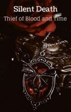 Silent Death: Thief of Blood and Time by AngelRoselyn28
