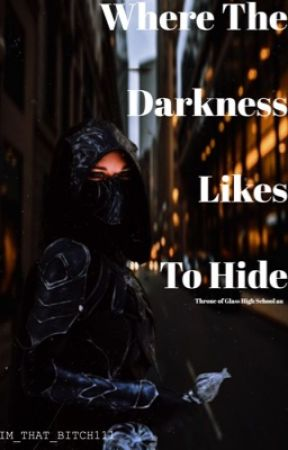 Where The Darkness Likes To Hide // Throne of Glass High School au by IM_THAT_BITCH111