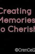 Creating Memories to Cherish [Short Story] (Complete) by CrenCei2