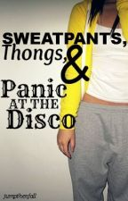 Sweatpants, Thongs, and Panic at the Disco by jumpthenfall