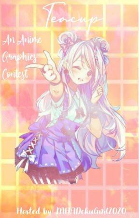 Teacup An Anime Graphics Contest  by MHADekuGirl2020