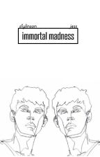 immortal madness // l.s by exodontics