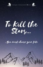 To Kill the Stars by moon_dragonrider
