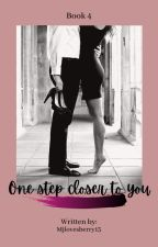 Book 4: One Step Closer to You by Mjlovesberry13