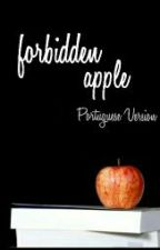 Forbidden Apple  (Portuguese Version) by stylinscary