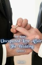 Unexpected Love Affair: The Wedding -SEASON 3- by iamkenth