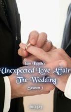 Unexpected Love Affair: The Wedding -SEASON 3- by iamkenth