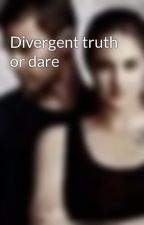 Divergent truth or dare by divergenttruthordare