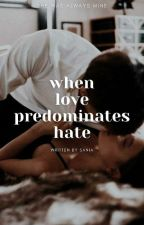 When love predominates hate by saniahahaha