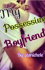 My Possessive Boyfriend (ON HOLD) by jasnichole