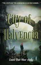 City of Halvencia by eaintthethtaraung