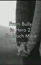 From Bully To Hero 2: So Much More (Connor Franta FanFic) by condasugg