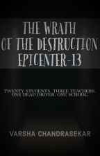 The Wrath Of The Destruction: Epicenter-13 by VarshaChandrasekar