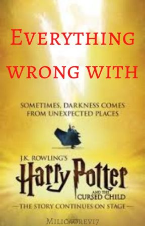 Everything wrong with Harry Potter and the Cursed Child by Milicaorevi7