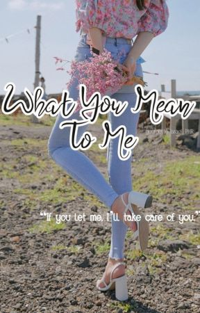What You Mean To Me [COMPLETED] by georgetteisraelphr