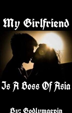 MY GIRLFRIEND IS A BOSS OF ASIA (COMPLETE) by Goldymaevin