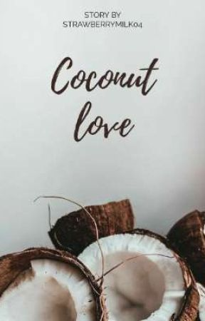 COCONUT LOVE by strawberrymilk04