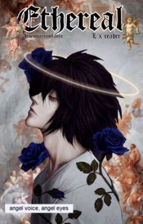 Ethereal {L Lawliet x Reader} • Death Note  by adventuretimefanitc