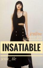INSATIABLE [JENLISA G!P 18+] ⚠️ by Jenn_tle