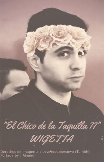 """""""El chico de la taquilla 77 """" (WIGETTA)"""