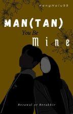 MAN(TAN) YOU BE MINE by Kanghalu99