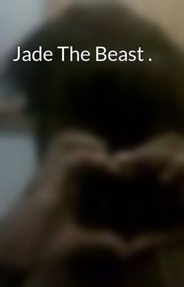 Jade The Beast . by MarylandReader3