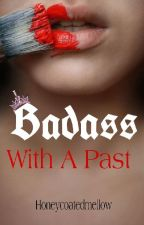 BADASS WITH A PAST by Honeycoatedmellow
