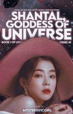 Shantal, Goddess of Universe (Linnea Series #1) by mysterrificgirl