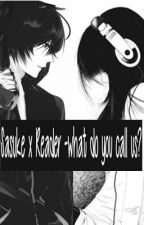 Sasuke X Reader - What do you call us? by SimplySeren