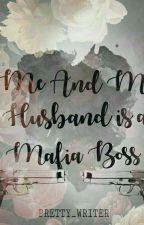 Me & My Husband is a Mafia Boss by Pretty_writer
