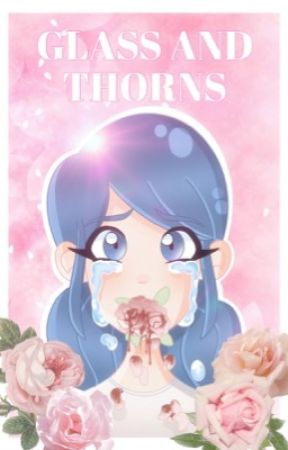 Glass and Thorns [Miraculous] by chats_lady