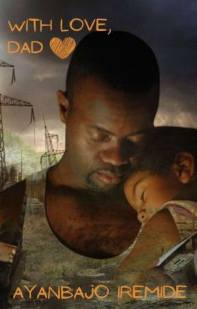With Love, Dad(#Project Nigeria) by Iremiide