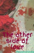 The other side of love by lifes2short2idle