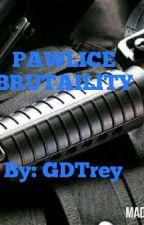 PAWLICE BRUTAILITY by GDTrey