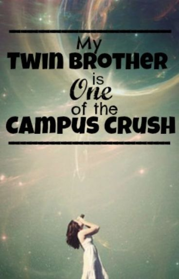 My Twin Brother is one of the Campus Crush